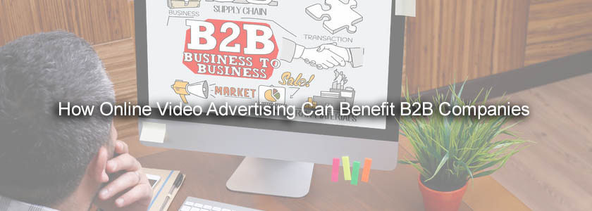 How Online Video Advertising Can Benefit B2B Companies