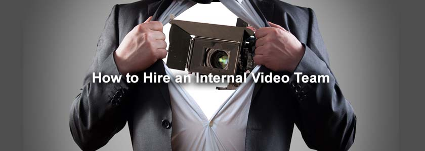 How to Hire an Internal Video Team
