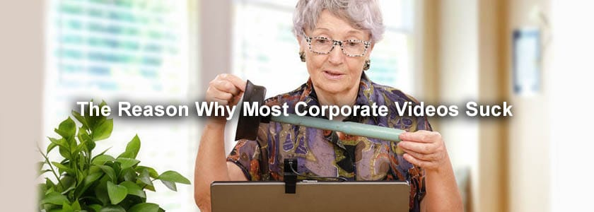 The Reason Why Most Corporate Videos Suck