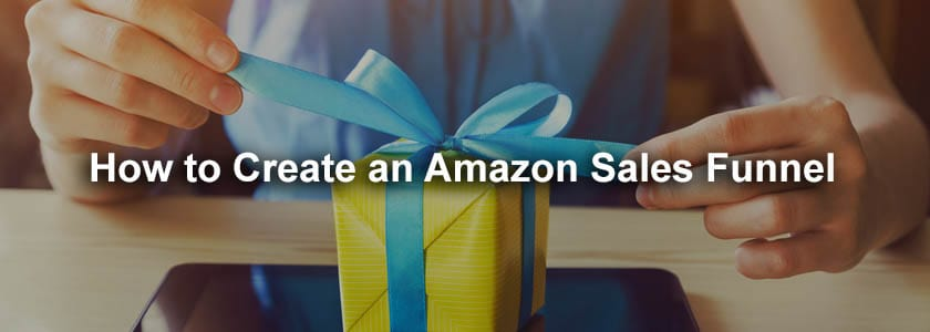 How to Create an Amazon Sales Funnel