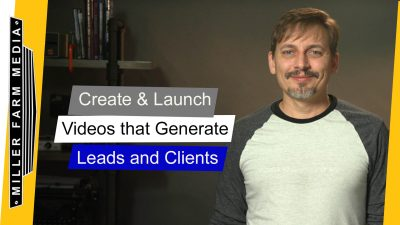 Create & Launch Videos that Generate Leads and Clients